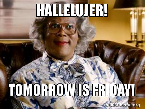 Hallelujer Tomorrow Is Friday Make A Meme