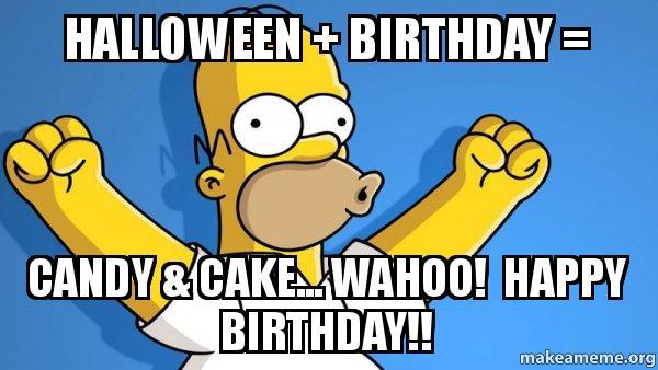 halloween birthday 05zvxa halloween birthday = candy & cake wahoo! happy birthday,Halloween Happy Birthday Meme