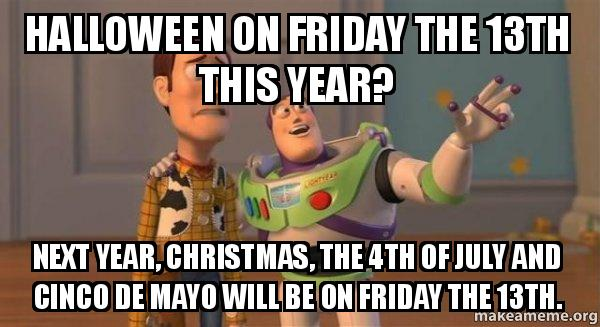... be on Friday the 13th. - Buzz and Woody (Toy Story) Meme | Make a Meme
