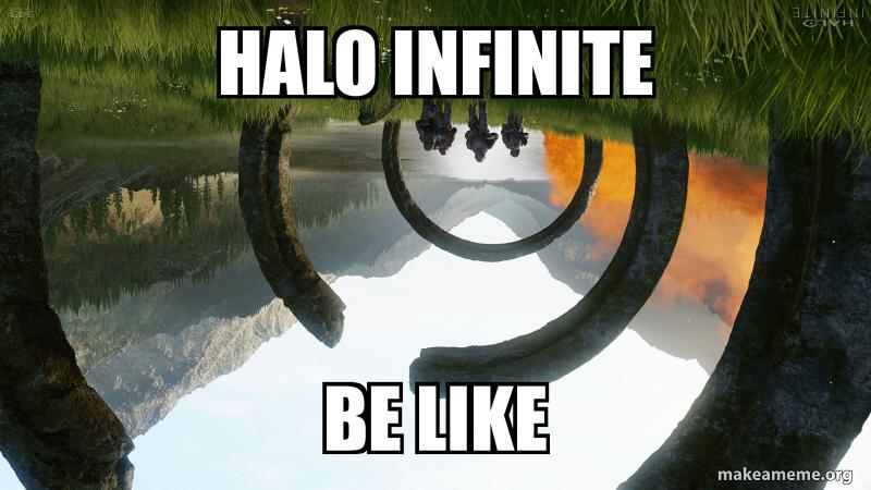 Halo Infinite Be like   Make a Meme