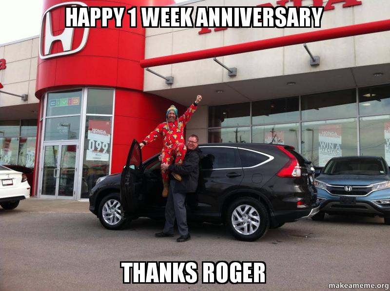 happy 1 week anniversary thanks roger