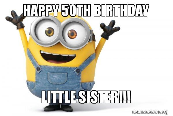 HAPPY 50TH BIRTHDAY LITTLE SISTER