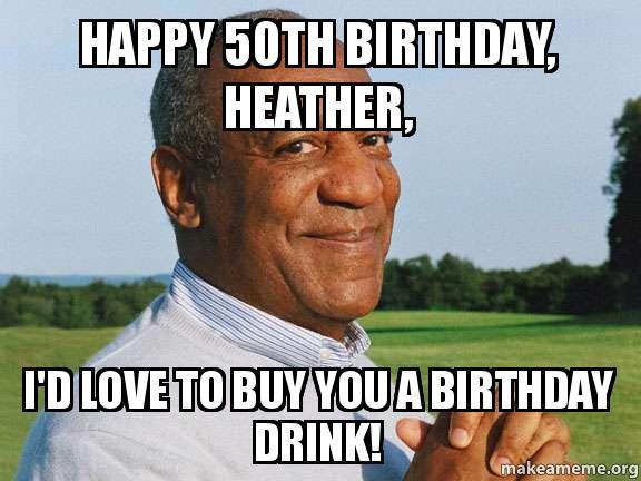 happy 50th birthday s21i96 happy 50th birthday, heather, i'd love to buy you a birthday drink