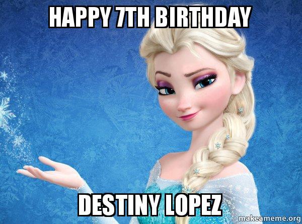 Happy 7th Birthday Destiny Lopez Elsa From Frozen Make A Meme