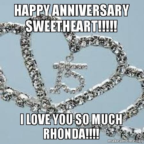 happy anniversary sweetheart!!!!! i love you so much rhonda!!!! -  Make a Meme