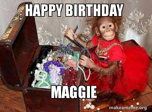 maggie meme - 100 images - happy birthday maggie make a ...