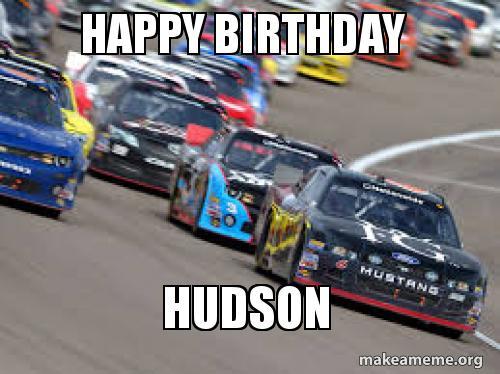Happy Birthday Hudson Make A Meme