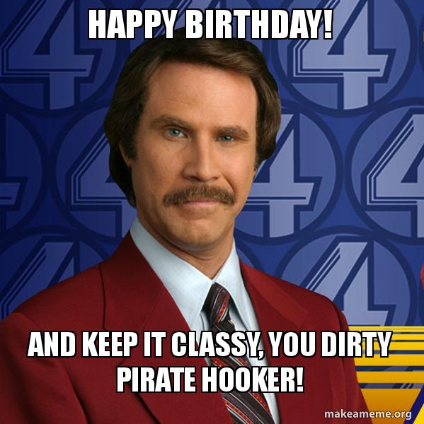 Happy Birthday And Keep It Classy You Dirty Pirate Hooker Make
