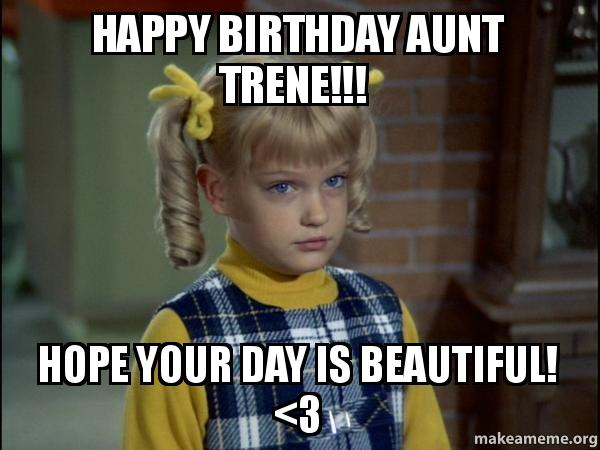 Funny Aunt Birthday Memes : Happy birthday aunt trene hope your day is beautiful