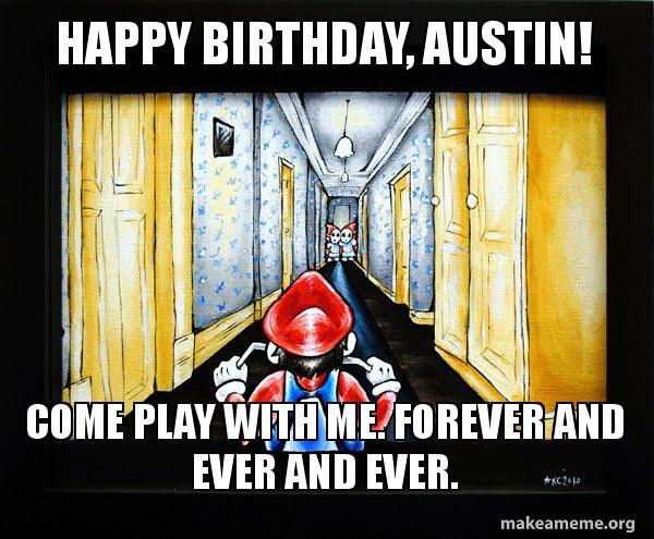 happy birthday austin t5qs5w happy birthday, austin! come play with me forever and ever and ever