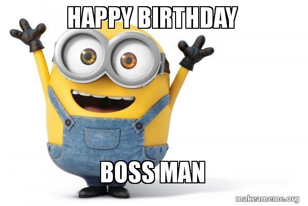 Happy Birthday Boss Man Happy Minion Make A Meme