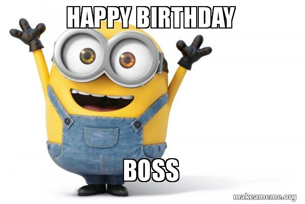 Happy Birthday Boss Happy Minion Make A Meme