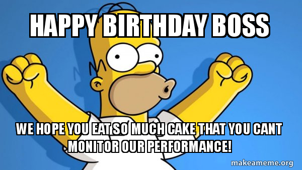 Happy Birthday Boss We Hope You Eat So Much Cake That You