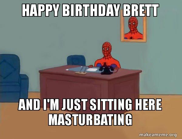 Meme Maker Happy Birthday Brett Meme Generator