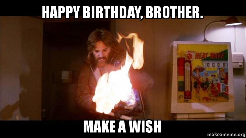 Funny Happy Birthday Meme Brother : Happy birthday brother make a wish meme