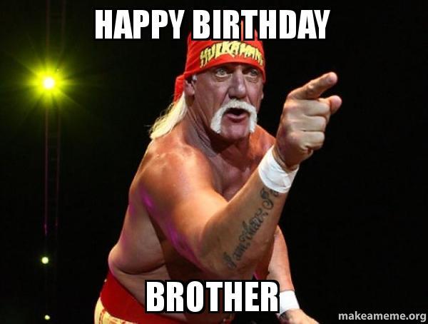 Funny Birthday Meme Reddit : Happy birthday brother make a meme