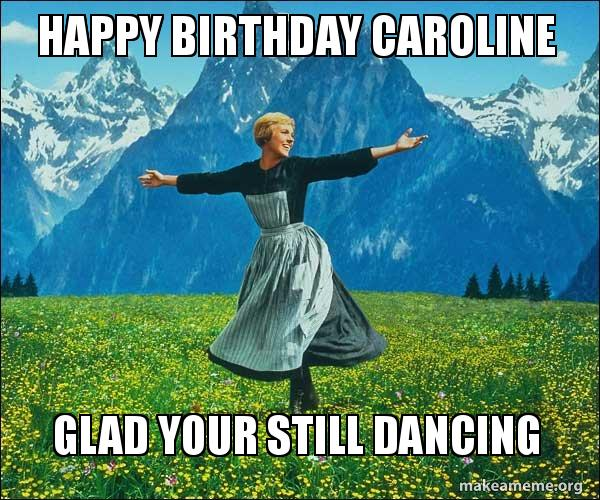 Happy Birthday Caroline Glad Your Still Dancing Sound Of Music