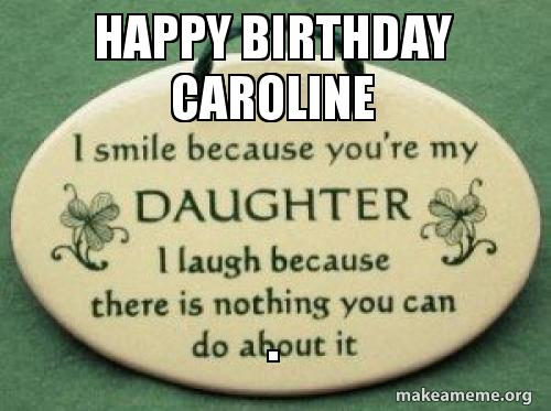 Happy Birthday Caroline Make A Meme
