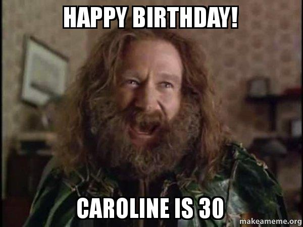 Happy Birthday Caroline Is 30 Robin Williams What Year Is It