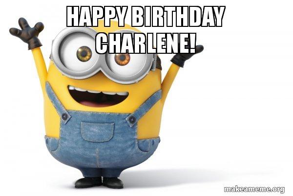 Happy Birthday Charlene Happy Minion Make A Meme