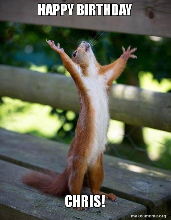 Happy Birthday Chris Happy Squirrel Make A Meme