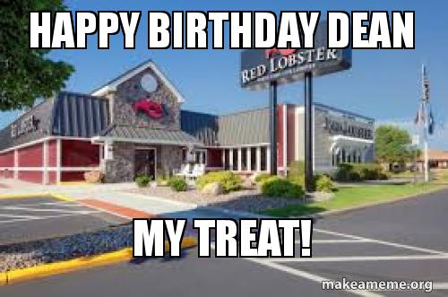 Happy Birthday Dean My Treat Make A Meme