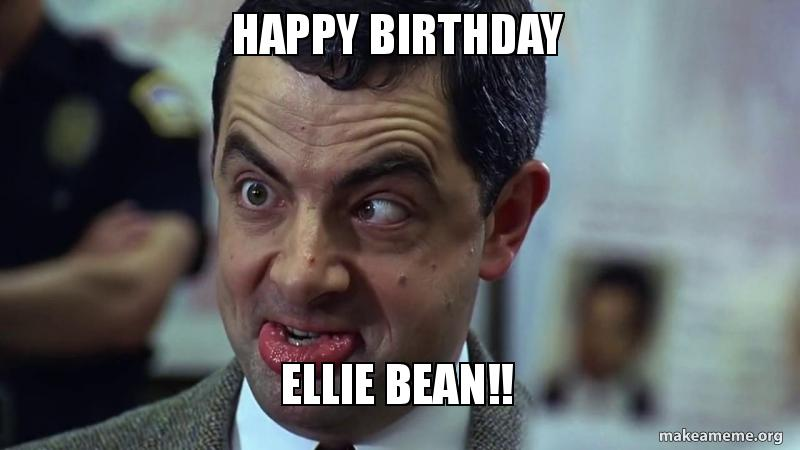 happy birthday ellie m1gw30 happy birthday ellie bean!! make a meme