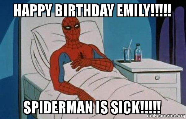 Happy Birthday Emily Spiderman Is Sick Spiderman Cancer