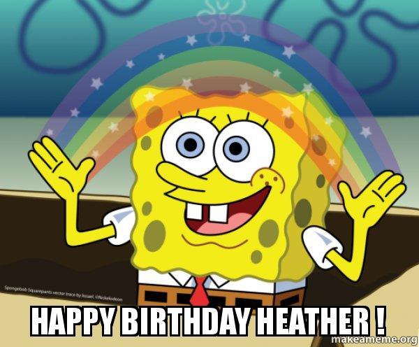 happy birthday heather sns85x happy birthday heather ! rainbow spongbob make a meme