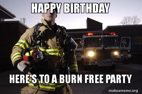 happy birthday heres x7z2xy happy birthday here's to a burn free party good guy fire fighter