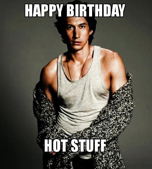 happy birthday hot 8612a0 happy birthday hot stuff make a meme