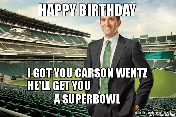 Happy Birthday I Got You Carson Wentz Hell Get You A Superbowl