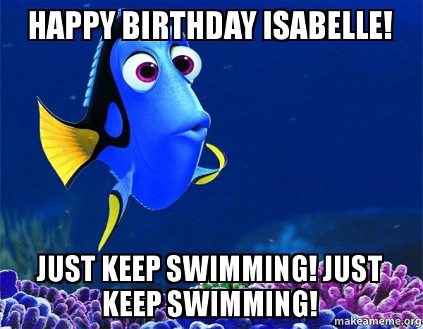 Happy Birthday Isabelle Just Keep Swimming Just Keep