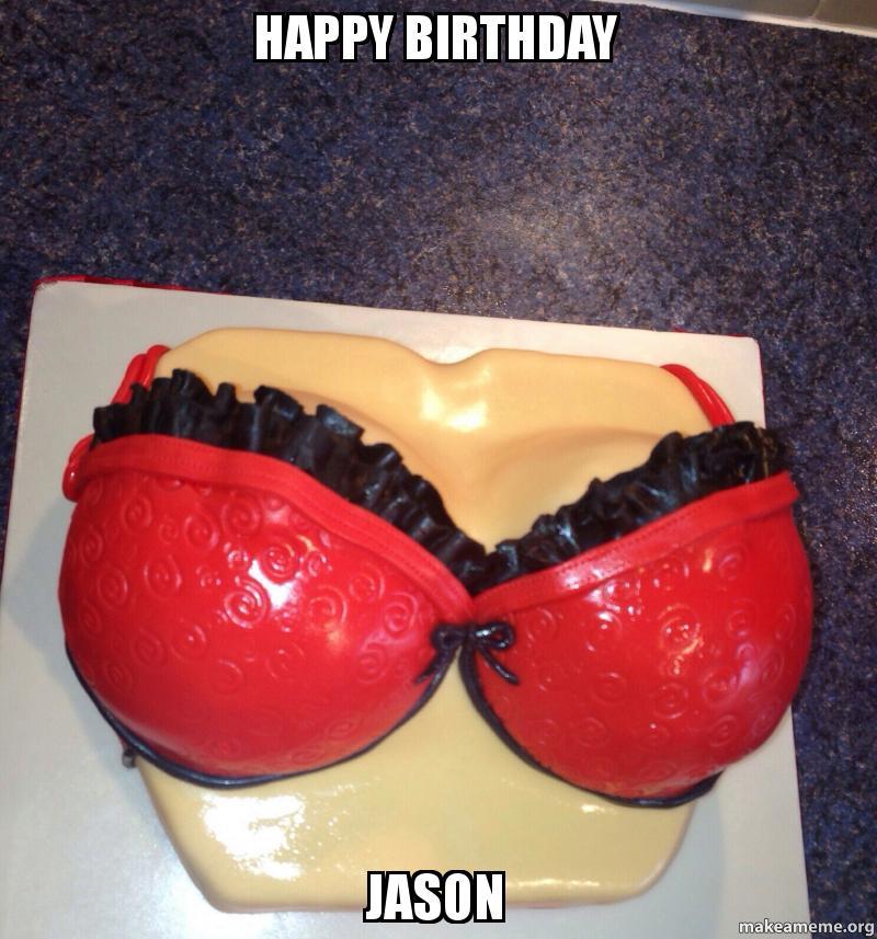 Funny Birthday Meme Reddit : Happy birthday jason make a meme