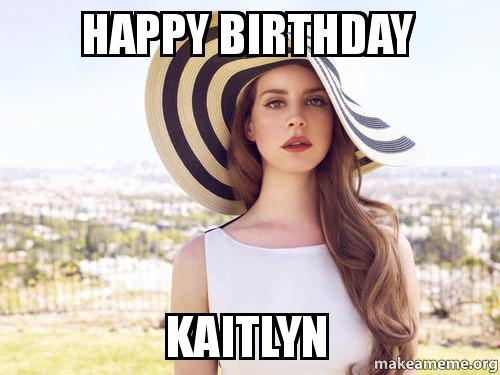 Happy Birthday Kaitlyn Make A Meme