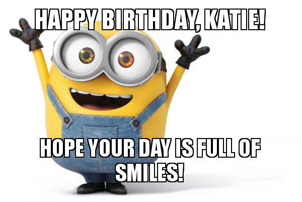 happy birthday katie meme happy birthday, Katie! hope your day is full of smiles!   Happy  happy birthday katie meme
