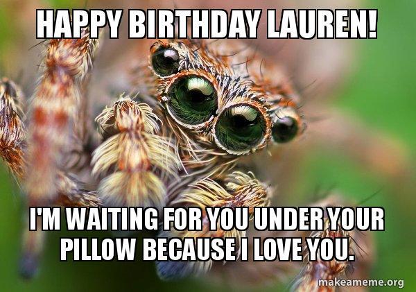 happy birthday lauren meme HAPPY BIRTHDAY LAUREN! I'M WAITING FOR YOU UNDER YOUR PILLOW  happy birthday lauren meme