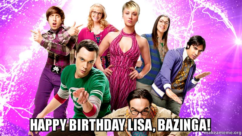 Happy Birthday Lisa, Bazinga! -