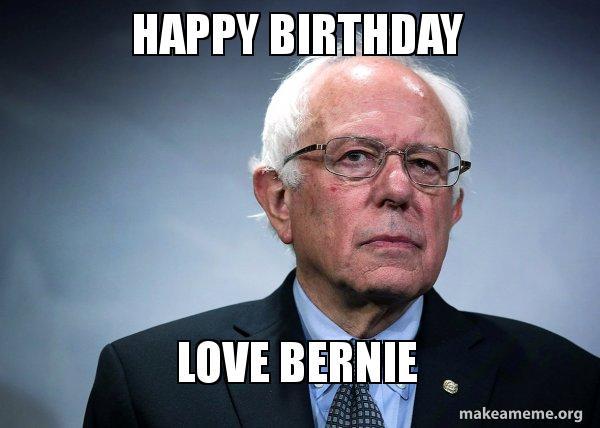 Happy Birthday Love Bernie Bernie Sanders Make A Meme