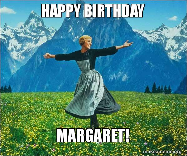 happy birthday margaret happy birthday margaret! sound of music make a meme