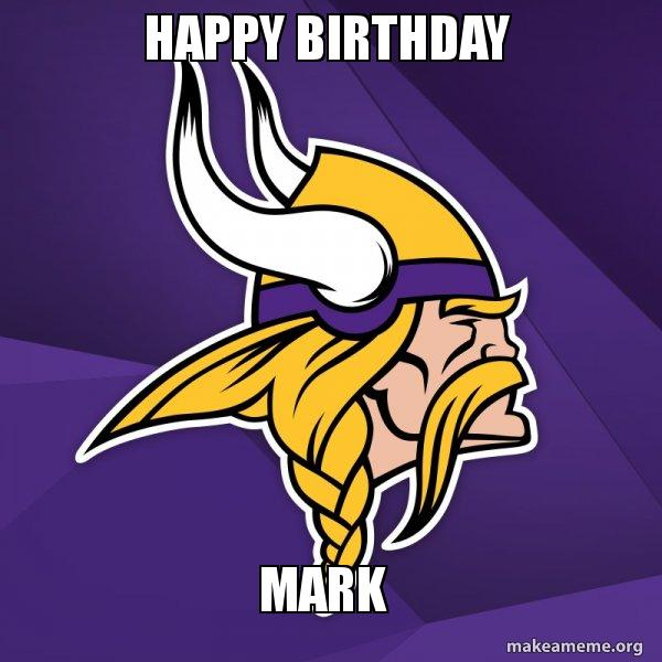 Happy Birthday Mark Minnesota Vikings Make A Meme