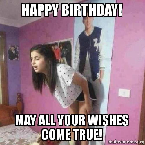 adult birthday meme Happy Birthday! May all your wishes come true!   Make a Meme adult birthday meme