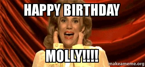 happy birthday molly 37j5hy happy birthday molly!!!! make a meme