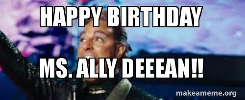 Happy Birthday Ms Ally Deeean Caesar Ally Dean Make A Meme