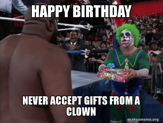 Happy Birthday Never Accept Gifts From A Clown Make A Meme
