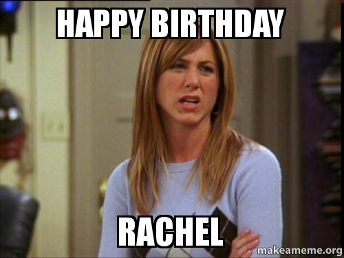 Happy Birthday Rachel Make A Meme