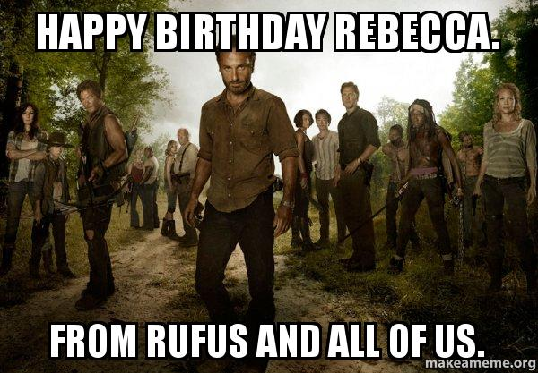 happy birthday rebecca qfrt66 happy birthday rebecca from rufus and all of us walking dead