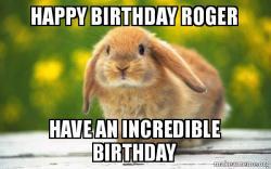 happy birthday roger dxemov happy birthday roger have an incredible birthday regretful