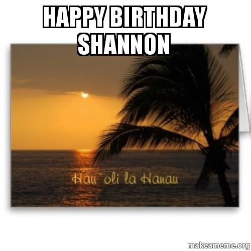 Happy Birthday Shannon Make A Meme