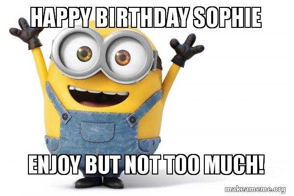 https://media.makeameme.org/created/happy-birthday-sophie-0dpvw3.jpg